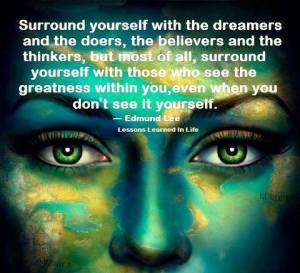 Surround with dreamers.